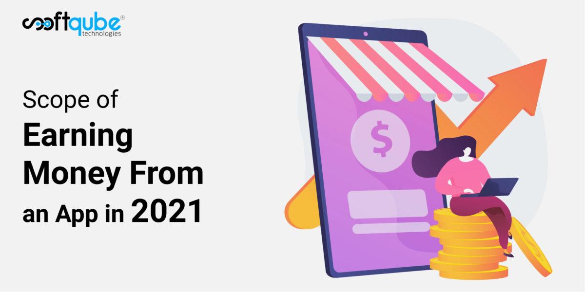 Scope of earning money from an app in 2021